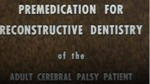 Pre-Medication for Reconstructive Dentistry of the Adult Cerebral Palsy Patient [1963?] by Niels Bjorn Jorgensen DDS; Charles T. Hurley MD; School of Dentistry, Loma Linda University; and Cook-Waite Laboratories