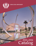 2015 - 2016 University Catalog by Loma Linda University