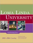 2005 - 2006 University Catalog by Loma Linda University